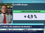 Replay Good Morning Business - Hausse de 4,9% sur l'indice EuroStoxx Banks hier: le réveil des banques en Bourse ?