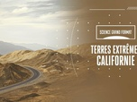 Replay Science grand format - S2 : Terres extrêmes : Californie