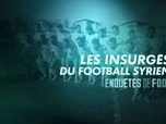 Replay Les insurgés du football Syrien : Enquêtes de foot