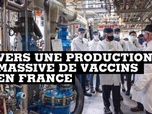 Replay Info Éco - Vers une production massive de vaccins en France ?